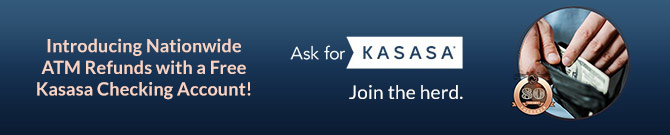 Introducing Nationwide ATM Refunds with a Free Kasasa Checking Account! Ask for Kasasa. Join the herd.